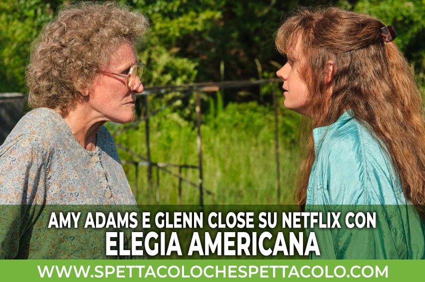 Netflix: Amy Adams e Glenn Close nel film Elegia Americana di Ron Howard