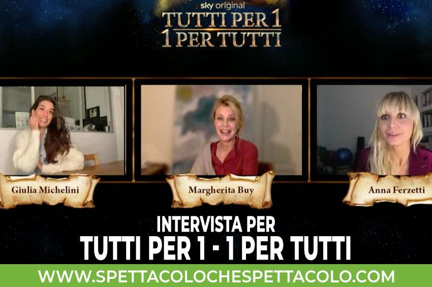 Tutti per 1 - 1 per tutti | Intervista a Margherita Buy, Giulia Michelini, Anna Ferzetti